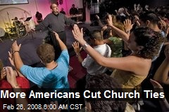 More Americans Cut Church Ties