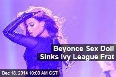 Beyonce Sex Doll Sinks Ivy League Frat