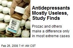 Antidepressants Mostly Useless, Study Finds