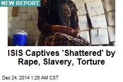 ISIS Captives Face 'Harrowing' Sexual Violence