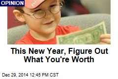 This New Year, Figure Out What You're Worth
