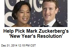 Help Pick Mark Zuckerberg's 'New Year's Resolution'