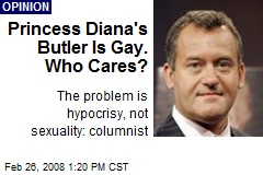 Princess Diana's Butler Is Gay. Who Cares?