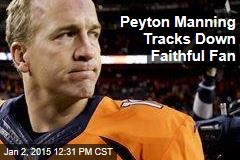 Peyton Manning Tracks Down Faithful Fan