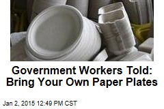 Government Workers Told: Bring Your Own Paper Plates