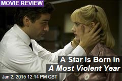 A Star Is Born in A Most Violent Year
