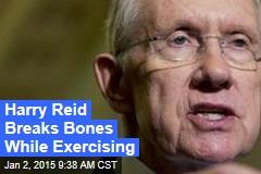 Harry Reid Breaks Bones While Exercising