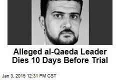 Alleged al-Qaeda Leader Dies 10 Days Before Trial