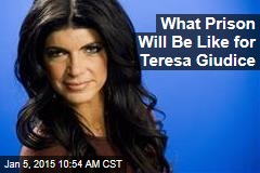 What Prison Will Be Like for Teresa Giudice