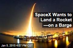 SpaceX Wants to Land a Rocket —on a Barge
