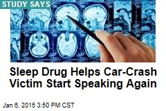 Sleep Drug Helps Car-Crash Victim Start Speaking Again