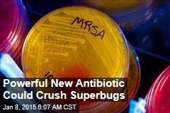 Powerful New Antibiotic Could Crush Superbugs