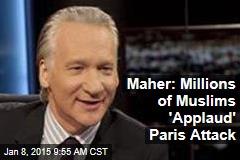 Maher: Millions of Muslims 'Applaud' Paris Attack