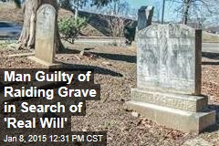 Man Guilty of Raiding Grave in Search of 'Real Will'