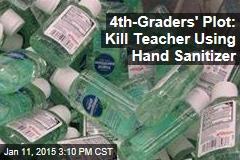 4th-Graders' Plot: Kill Teacher Using Hand Sanitizer