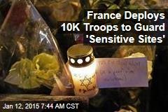 France Deploys 10K Troops to Guard 'Sensitive Sites'