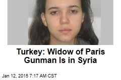 Turkey: Widow of Paris Gunman Is in Syria