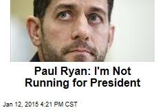 Paul Ryan: I'm Not Running in 2016