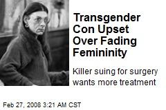 Transgender Con Upset Over Fading Femininity