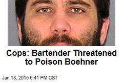 Cops: Bartender Threatened to Poison Boehner