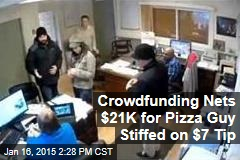 Crowdfunding Nets $21K for Pizza Guy Stiffed on $7 Tip