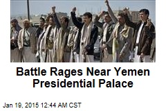 Battle Rages Near Yemen Presidential Palace