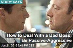 How to Deal With a Bad Boss: Be Passive-Aggressive