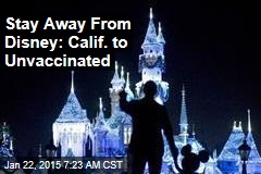 Stay Away From Disney: Calif. to Unvaccinated