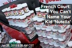 French Court: You Can't Name Your Kid 'Nutella'
