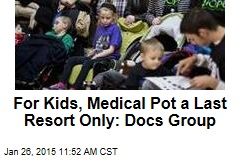 For Kids, Medical Pot a Last Resort Only: Docs Group