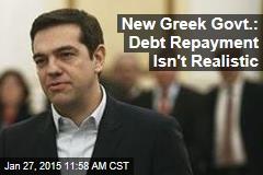 New Greek Govt.: Debt Repayment Isn't Realistic