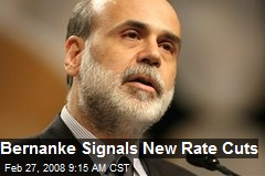 Bernanke Signals New Rate Cuts