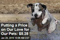 Putting a Price on Our Love for Our Pets: $5.28