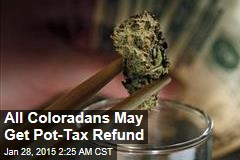 All Coloradans May Get Pot Tax Refund