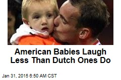 American Babies Laugh Less Than Dutch Ones Do
