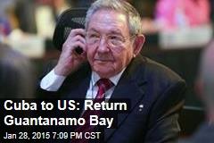 Cuba to US: Return Guantanamo Bay