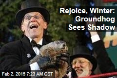 Rejoice, Winter: Groundhog Sees Shadow