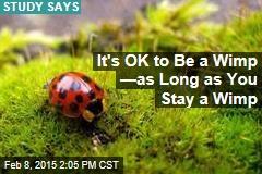 It's OK to Be a Wimp —as Long as You Stay a Wimp