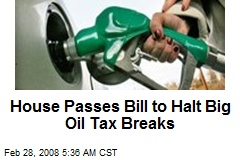 House Passes Bill to Halt Big Oil Tax Breaks