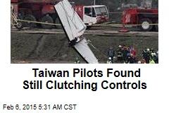 Taiwan Pilots Found Still Clutching Controls