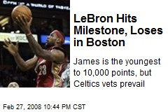 LeBron Hits Milestone, Loses in Boston