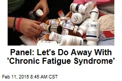 Panel: Let's Do Away With 'Chronic Fatigue Syndrome'