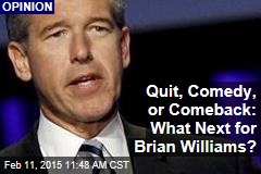 Quit, Comedy, or Comeback: What Next for Brian Williams?