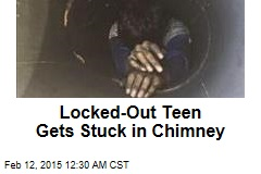 Locked-Out Teen Gets Stuck in Chimney
