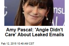 Amy Pascal: 'Angie Didn't Care' About Leaked Emails