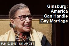 Ginsburg: America Can Handle Gay Marriage
