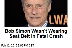 Bob Simon Wasn't Wearing Seat Belt in Fatal Crash
