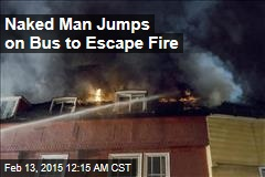 Naked Man Jumps on Bus to Escape Fire