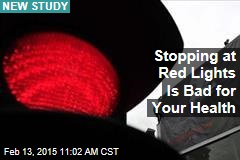 Stopping at Red Lights Is Bad for Your Health