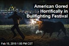 American Gored Horrifically in Bullfighting Festival